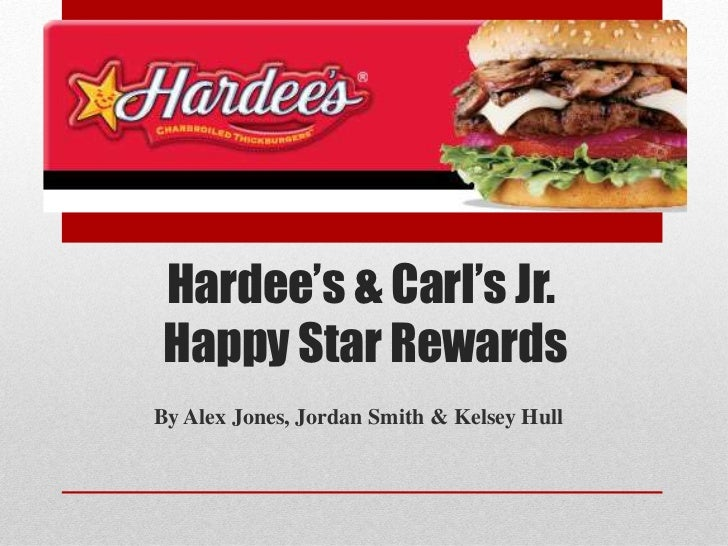 Hardee's & Carl's Jr.Happy Star RewardsBy Alex Jones, Jordan Smith & Kelsey Hull