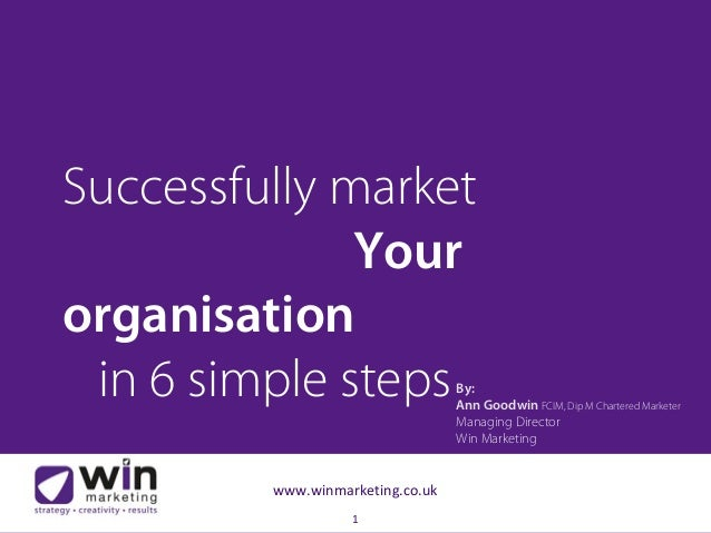 1www.winmarketing.co.ukBy:Ann Goodwin FCIM, Dip M Chartered MarketerManaging DirectorWin MarketingSuccessfully marketYouro...