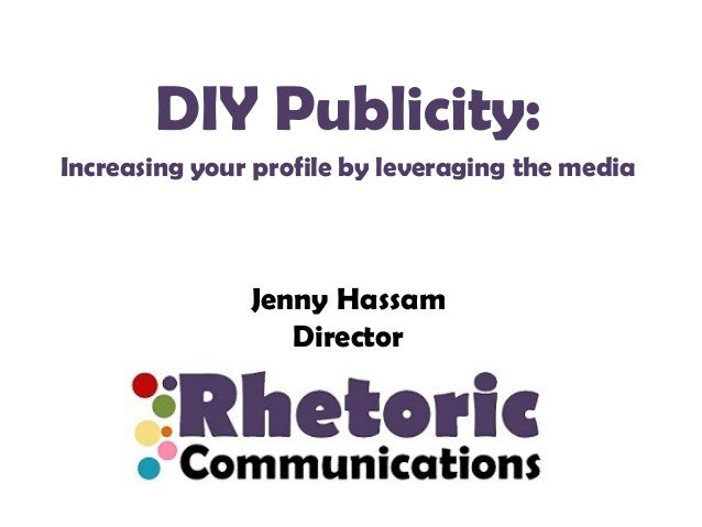 DIY Publicity: Increasing your profile by leveraging the media  Jenny Hassam Director