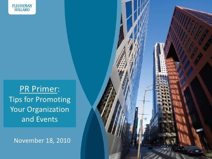 PR Primer: <br />Tips for Promoting Your Organization and Events<br />November 18, 2010<br />