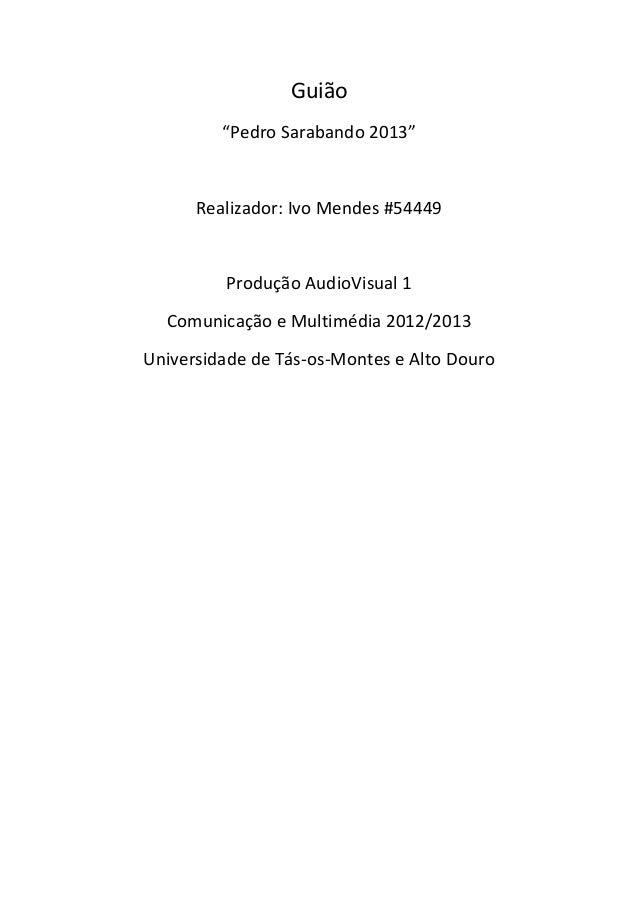 """Guião             """"PedroSarabando2013""""                                   Realizador:IvoMendes#54449              ..."""