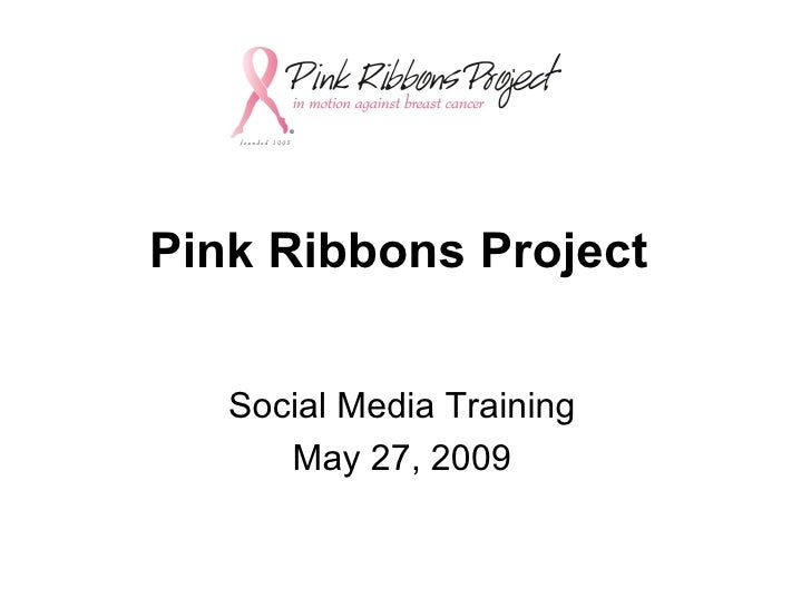 Pink Ribbons Project Social Media Training May 27, 2009