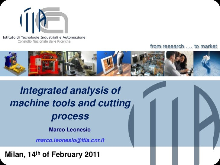 from research .… to market  Integrated analysis of machine tools and cutting         process              Marco Leonesio  ...