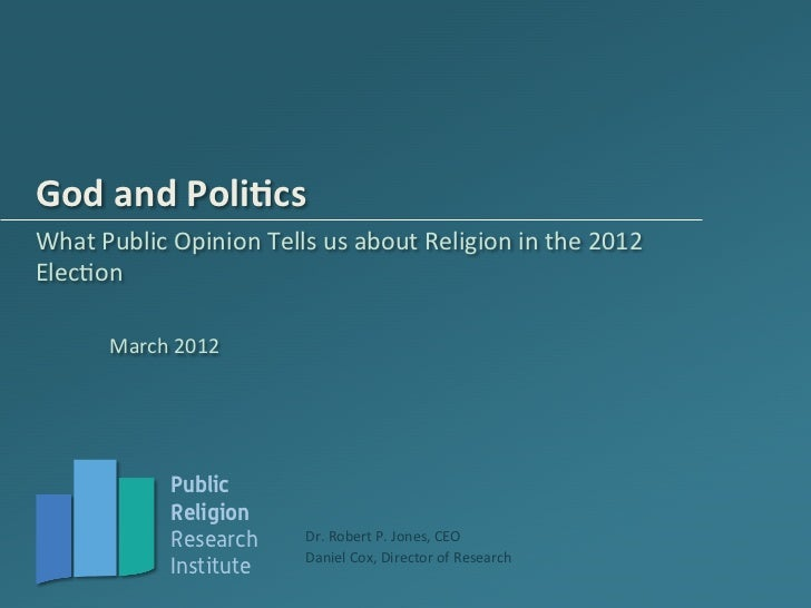 God	  and	  Poli*cs	  What	  Public	  Opinion	  Tells	  us	  about	  Religion	  in	  the	  2012	  ElecAon	            Marc...