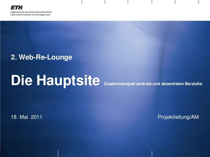 2. Web-Re-Lounge <br />Die Hauptsite Zusammenspiel zentrale und dezentralen Bereiche<br />18. Mai  2011     Projektl...
