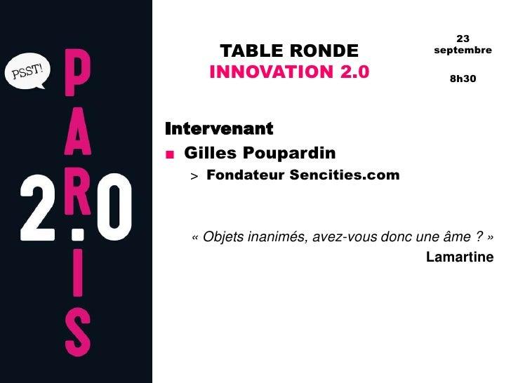 TABLE RONDE INNOVATION 2.0<br />Intervenant<br />Gilles Poupardin<br />Fondateur Sencities.com<br />«Objets inanimés, ave...