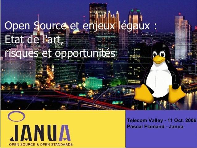 Open Source et enjeux légaux : Etat de l'art, risques et opportunités  Telecom Valley - 11 Oct. 2006 Pascal Flamand - Janu...