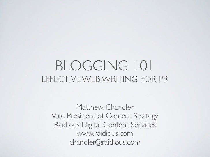 BLOGGING 101 EFFECTIVE WEB WRITING FOR PR             Matthew Chandler   Vice President of Content Strategy    Raidious Di...