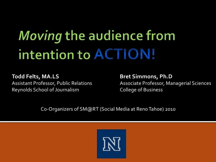 Moving the audience from intention to ACTION!<br />Todd Felts, MA.LSBret Simmons, Ph.D<br />Assistant Professor, Public...