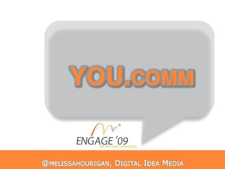 YOU.comm<br />@melissahourigan, Digital Idea Media<br />