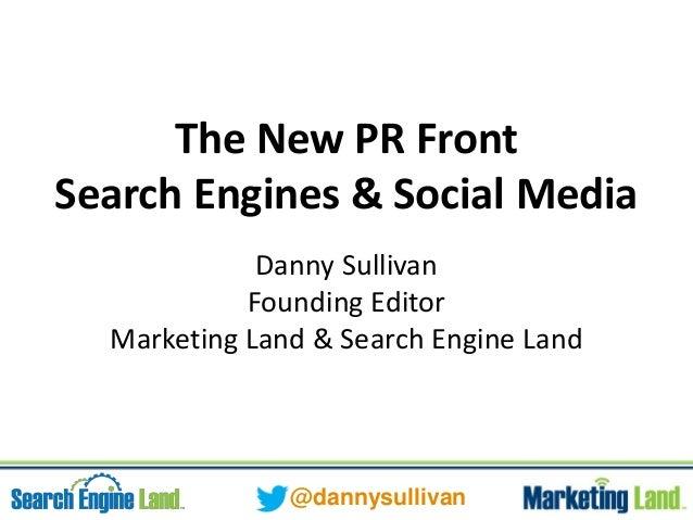 @dannysullivan The New PR Front Search Engines & Social Media Danny Sullivan Founding Editor Marketing Land & Search Engin...