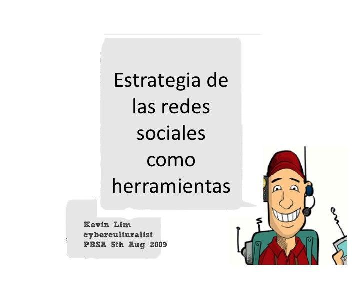 Estrategia de       las redes        sociales         como     herramientasKevin LimcyberculturalistPRSA 5th Aug 2009