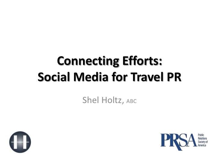 Connecting Efforts:Social Media for Travel PR<br />Shel Holtz, ABC<br />