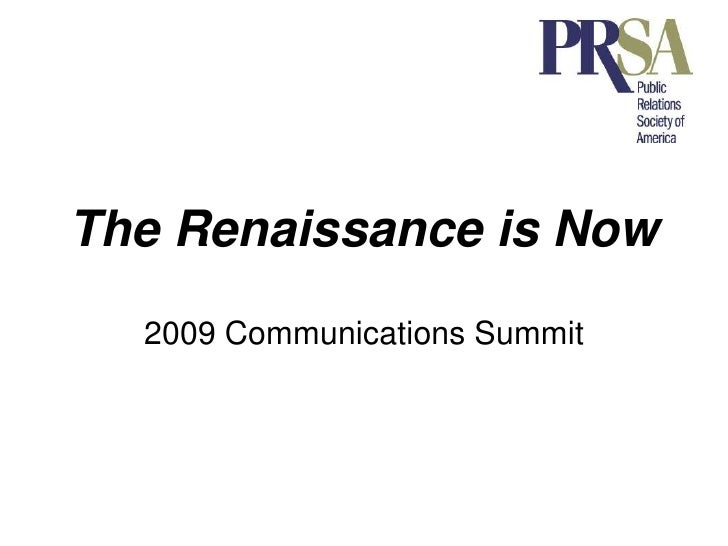 The Renaissance is Now<br />2009 Communications Summit<br />
