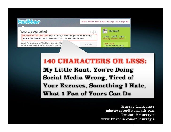 PRSA Miami Presentation Social Media Strategy - 140 CHARACTERS OR LESS: My Little Rant, You're Doing Social Media Wrong, Tired of Your Excuses, Something I Hate, What 1 Fan of Yours Can Do