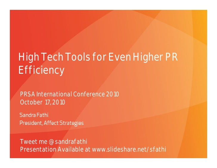 High Tech Tools for Even Higher PR Efficiency  PRSA International Conference 2010 October 17, 2010     Tweet me @sandrafat...
