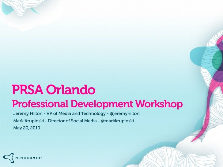 PRSA Orlando Professional Development Workshop Jeremy Hilton - VP of Media and Technology - @jeremyhilton Mark Krupinski -...