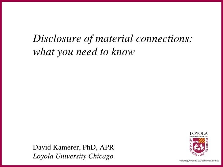 Disclosure of material connections:what you need to knowDavid Kamerer, PhD, APRLoyola University Chicago