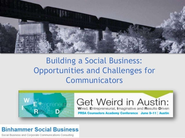 Building a Social Business:Opportunities and Challenges forCommunicators