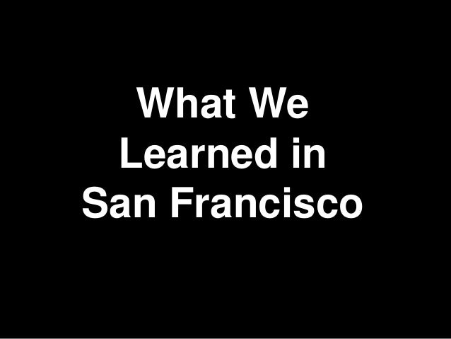 What We Learned inSan Francisco