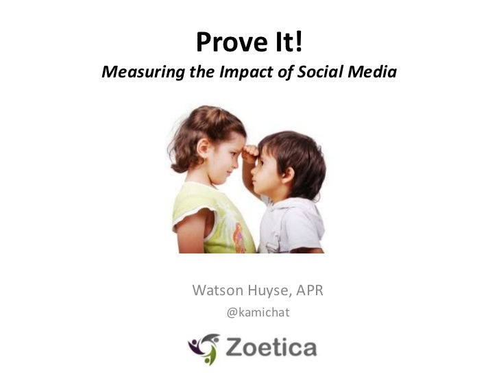 Prove It!Measuring the Impact of Social Media          Watson Huyse, APR               @kamichat