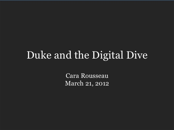 Duke and the Digital Dive       Cara Rousseau       March 21, 2012