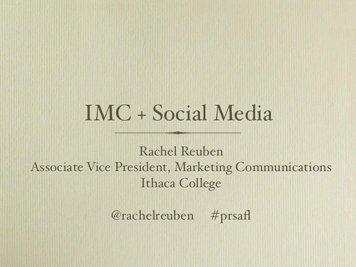 IMC + Social Media                   Rachel ReubenAssociate Vice President, Marketing Communications                    It...