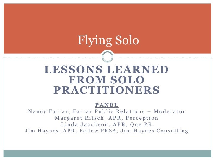 Flying Solo      LESSONS LEARNED         FROM SOLO       PRACTITIONERS                     PANELNancy Farrar, Farrar Publi...