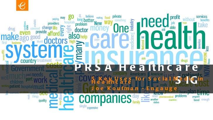 PRSA Healthcare SIG 5 Key Uses for Social Media in Healthcare Joe Koufman - Engauge