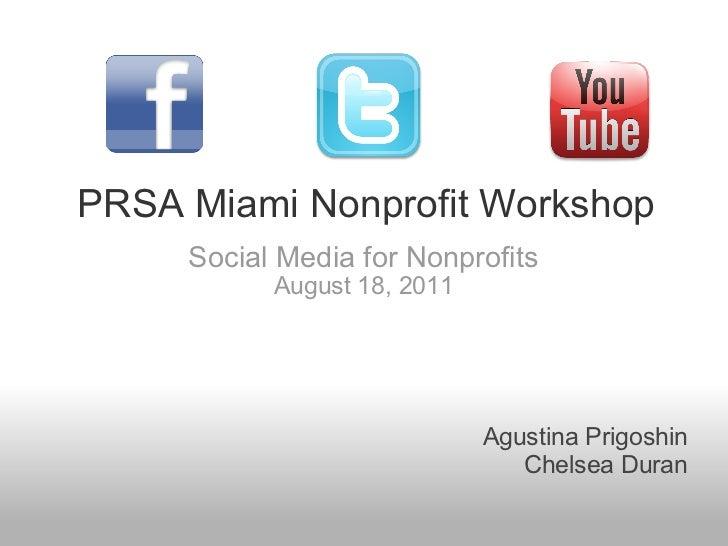 PRSA Miami Nonprofit Workshop Social Media for Nonprofits August 18, 2011 Agustina Prigoshin Chelsea Duran