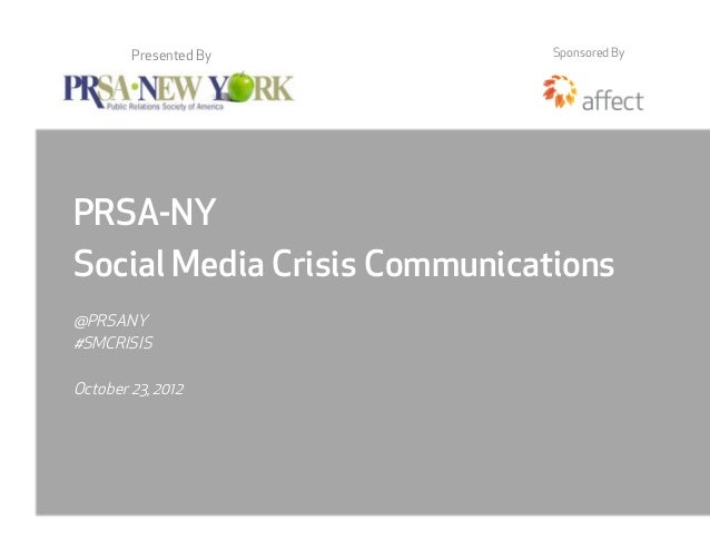 Presented By          Sponsored ByPRSA-NYSocial Media Crisis Communications@PRSANY#SMCRISISOctober 23, 2012