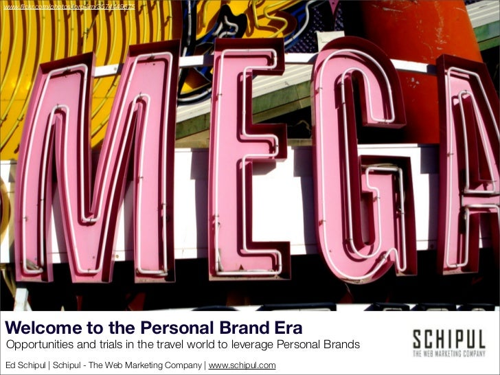 www.flickr.com/photos/lord-jim/3574449675     Welcome to the Personal Brand Era Opportunities and trials in the travel worl...