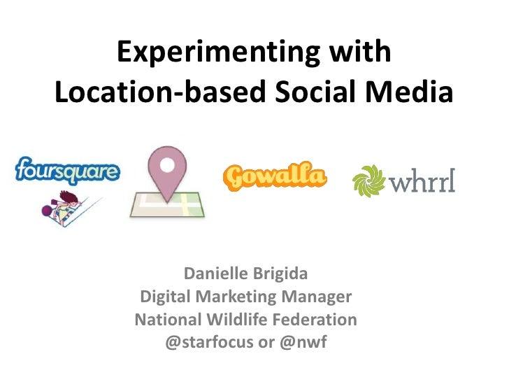 Experimenting with Location-based Social Media<br />Danielle Brigida<br />Digital Marketing Manager<br />National Wildlife...