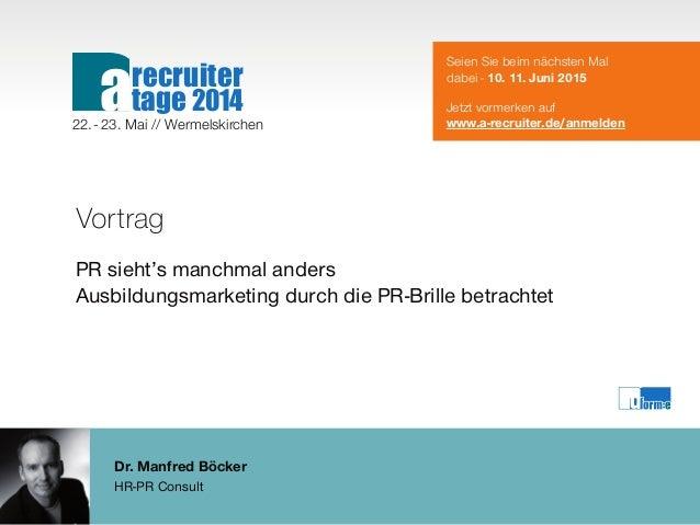 Dr. Manfred Böcker HR-PR Consult Vortrag PR sieht's manchmal anders Ausbildungsmarketing durch die PR-Brille betrachtet Se...