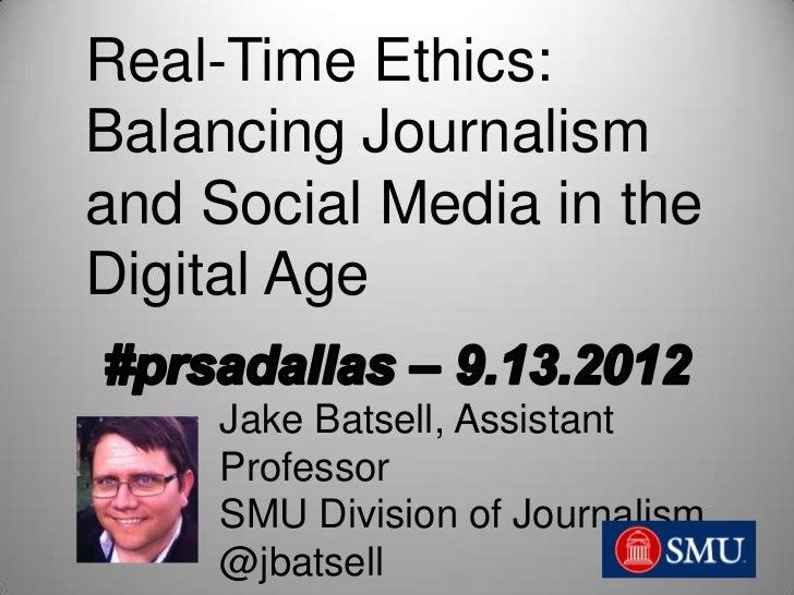 Real-Time Ethics:Balancing Journalismand Social Media in theDigital Age     Jake Batsell, Assistant     Professor     SMU ...