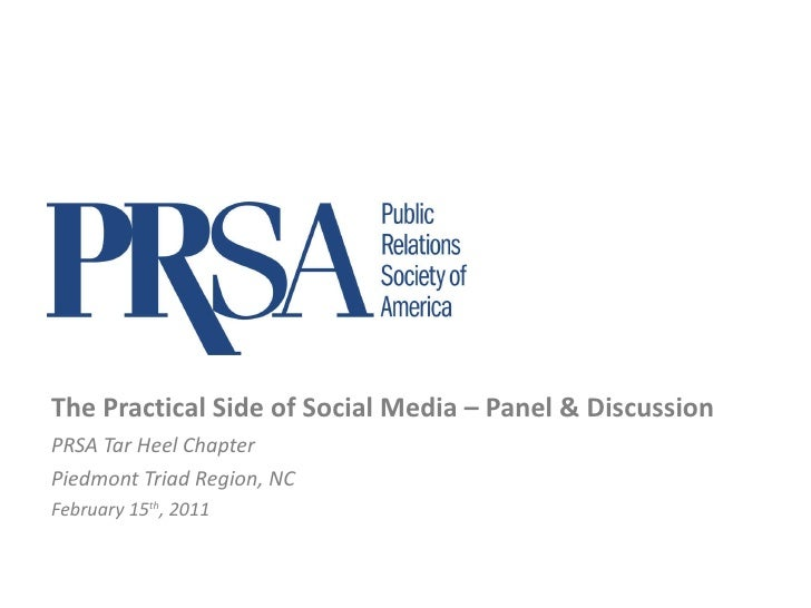 The Practical Side of Social Media – Panel & Discussion PRSA Tar Heel Chapter Piedmont Triad Region, NC February 15 th , 2...