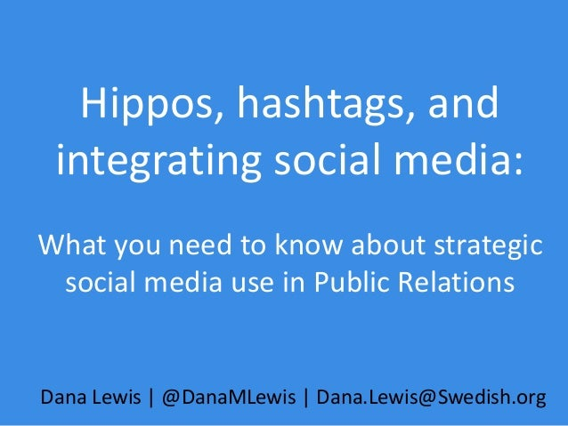 Hippos, hashtags, and integrating social media: What you need to know about strategic social media use in Public Relations...