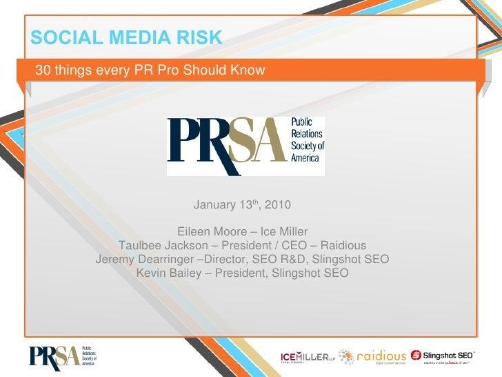 SOCIAL MEDIA RISK January 13 th , 2010 Eileen Moore – Ice Miller Taulbee Jackson – President / CEO – Raidious Jeremy Dearr...
