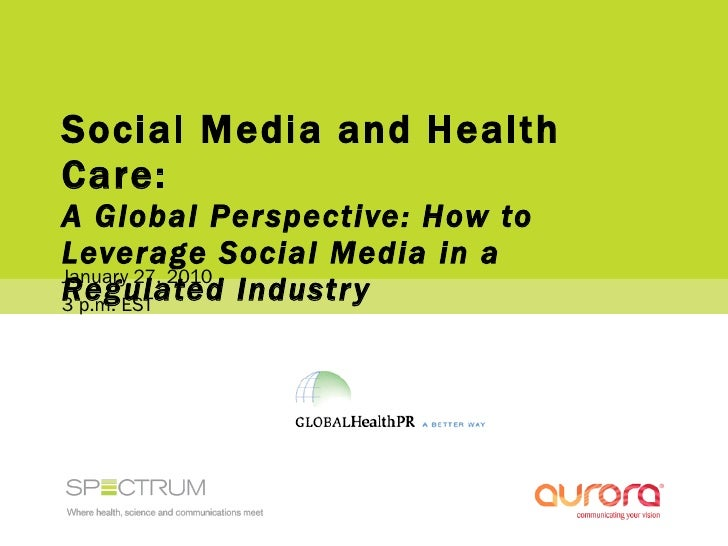 Social Media and Health Care:  A Global Perspective: How to Leverage Social Media in a Regulated Industry January 27, 2010...