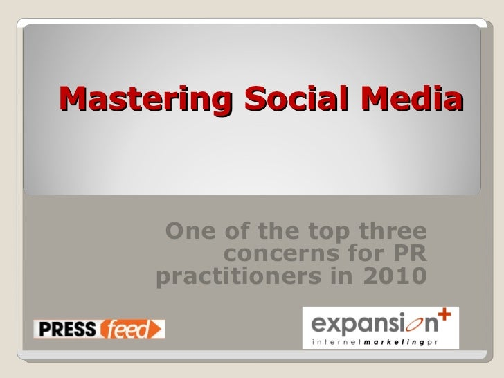 Mastering Social Media One of the top three concerns for PR practitioners in 2010