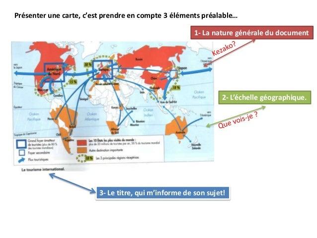 Présenter une carte, c'est prendre en compte 3 éléments préalable…1- La nature générale du document2- L'échelle géographiq...
