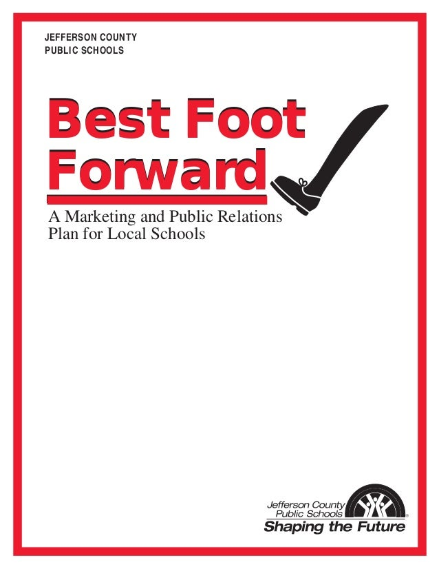 JEFFERSON COUNTY PUBLIC SCHOOLS Best Foot Forward A Marketing and Public Relations Plan for Local Schools Best Foot Forward