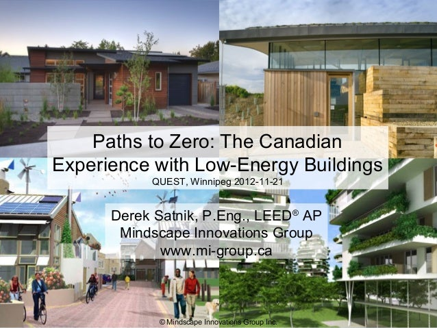 © Mindscape Innovations Group Inc.Derek Satnik, P.Eng., LEED®APMindscape Innovations Groupwww.mi-group.caPaths to Zero: Th...