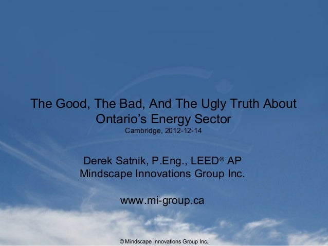© Mindscape Innovations Group Inc.The Good, The Bad, And The Ugly Truth AboutOntario's Energy SectorCambridge, 2012-12-14D...