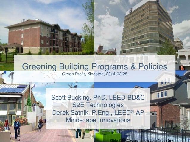 Slide © Mindscape Innovations Group Inc. Scott Bucking, PhD, LEED BD&C S2E Technologies Derek Satnik, P.Eng., LEED® AP Min...