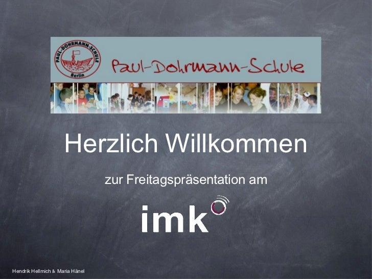 Herzlich Willkommen <ul><li>zur Freitagspräsentation am </li></ul>Hendrik Hellmich  &  Maria Hänel