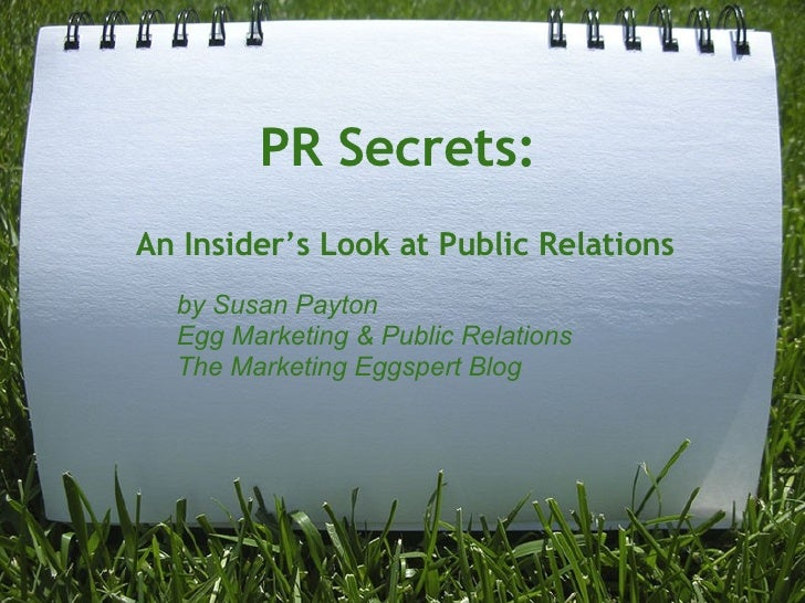 PR Secrets: An Insider's Look at Public Relations by Susan Payton Egg Marketing & Public Relations The Marketing Eggspert ...