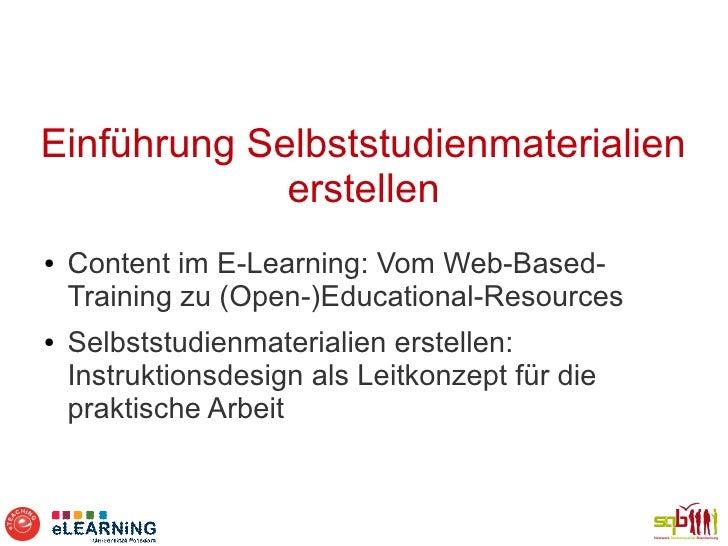 Einführung Selbststudienmaterialien             erstellen●   Content im E-Learning: Vom Web-Based-    Training zu (Open-)E...