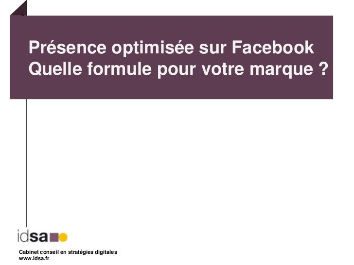 Présence optimisée sur FacebookQuelle formule pour votre marque ?<br />Cabinet conseil en stratégies digitales<br />www.id...