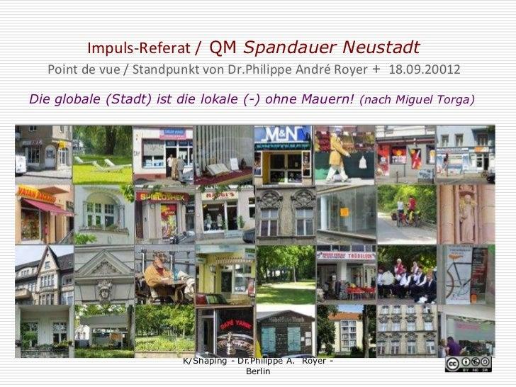 Impuls-Referat / QM Spandauer Neustadt  Point de vue / Standpunkt von Dr.Philippe André Royer + 18.09.20012Die globale (St...
